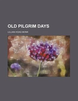 Book Old Pilgrim Days by Lillian Hoag Monk