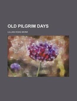 Book Old Pilgrim Days by Lillian Hoag Monk