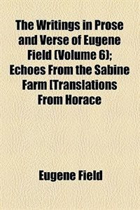 Book The Writings in Prose and Verse of Eugene Field ... (1905) by Eugene Field