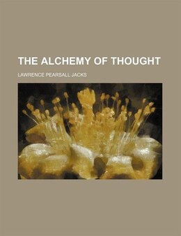 Book The alchemy of thought by Lawrence Pearsall Jacks