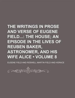 Book The Writings In Prose And Verse Of Eugene Field (volume 8); The House An Episode In The Lives Of… by Eugene Field