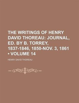 Book The Writings Of Henry David Thoreau (volume 14); Journal, Ed. By B. Torrey, 1837-1846, 1850-nov. 3… by Henry David Thoreau