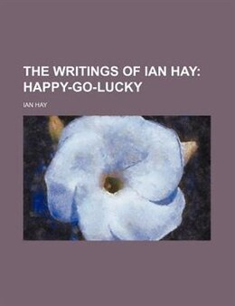 Book The Writings Of Ian Hay (volume 5); Happy-go-lucky: Happy-go-lucky by Ian Hay