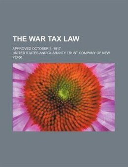 Book The War Tax Law; Approved October 3, 1917 by United States