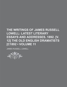 Book Latest literary essays and addresses. 1892. [v. 12] The old English dramatists [c1892 Volume 11 by James Russell Lowell