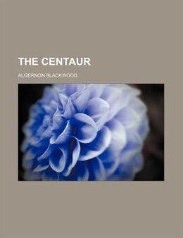 Book The centaur by Algernon Blackwood