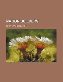 Book Nation Builders by Edgar Mayhew Bacon