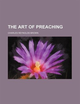 Book The art of preaching by Charles Reynolds Brown