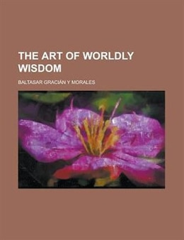 Book The art of worldly wisdom by Baltasar Gracian