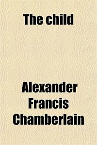 Book The child by Alexander Francis Chamberlain