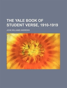 Book The Yale Book of Student Verse, 1910-1919 by John Williams Andrews