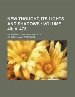 Book New Thought, Its Lights And Shadows (volume 40; V. 473); An Appreciation And A Criticism by John Benjamin Anderson