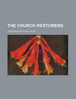 Book The church restorers by Frederick Apthorp Paley