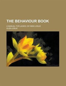 Book The Behaviour Book; A Manual For Ladies by Eliza Leslie