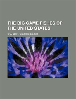 Book The big game fishes of the United States by Charles Frederick Holder