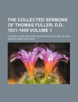 Book The Collected Sermons Of Thomas Fuller, D.d., 1631-1659 Volume 1 by Thomas Fuller