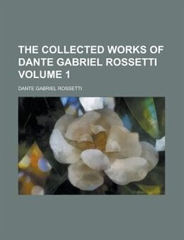 Book The Collected Works Of Dante Gabriel Rossetti (volume 1) by Dante Gabriel Rossetti