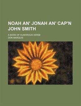 Book Noah An' Jonah An' Cap'n John Smith; A Book Of Humorous Verse by Don Marquis