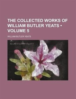 Book The Collected Works Of William Butler Yeats (volume 5) by William Butler Yeats