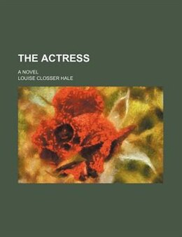 Book The Actress; A Novel by Louise Closser Hale