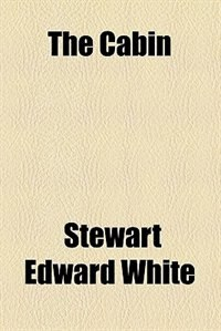 Book The cabin by Stewart Edward White