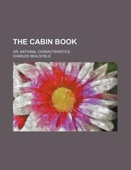 Book The Cabin Book; Or, National Characteristics by Charles Sealsfield