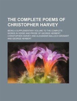 Book The Complete Poems Of Christopher Harvey; Being A Supplementary Volume To The Complete Works In… by Christopher Harvey