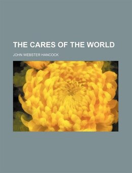 Book The cares of the world by John Webster Hancock