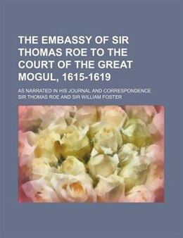 Book The Embassy Of Sir Thomas Roe To The Court Of The Great Mogul, 1615-1619 (volume 2); As Narrated In… by Sir Thomas Roe