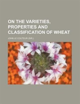 Book On The Varieties, Properties And Classification Of Wheat by John Le Couteur