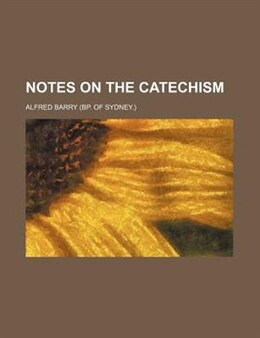 Book Notes On The Catechism by Alfred Barry