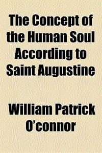 Book The concept of the human soul according to Saint Augustine by William Patrick O'Connor