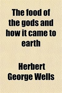 Book The food of the gods and how it came to earth by Herbert George Wells