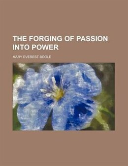 Book The forging of passion into power by Mary Everest Boole