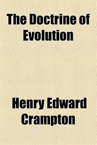 Book The doctrine of evolution by Henry Edward Crampton