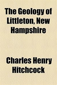 Book The geology of Littleton, New Hampshire by Charles Henry Hitchcock