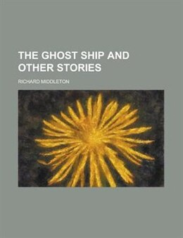 Book The ghost ship and other stories by Richard Middleton