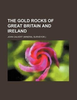 Book The Gold Rocks Of Great Britain And Ireland by John Calvert