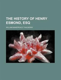Book The history of Henry Esmond, Esq by William Makepeace Thackeray