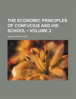 Book The Economic Principles Of Confucius And His School (volume 2) by Huan-chang Ch?en
