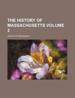Book The History Of Massachusetts Volume 2 by John Stetson Barry