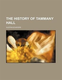 Book The history of Tammany Hall by Gustavus Myers