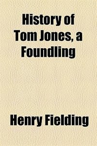 Book The history of Tom Jones, a foundling (1820) by Henry Fielding