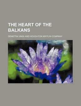 Book The heart of the Balkans by Demetra Vaka