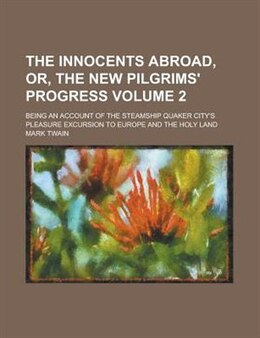 Book The Innocents Abroad, Or, the New Pilgrims' Progress; Being an Account of the Steamship Quaker City… by Mark Twain