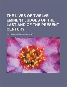 Book The Lives Of Twelve Eminent Judges Of The Last And Of The Present Century (volume 2) by William Charles Townsend
