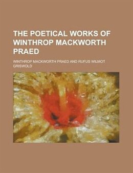 Book The poetical works of Winthrop Mackworth Praed by Winthrop Mackworth Praed