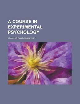 Book A Course in Experimental Psychology by Edmund Clark Sanford