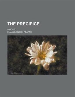 Book The Precipice; A Novel by Elia Wilkinson Peattie
