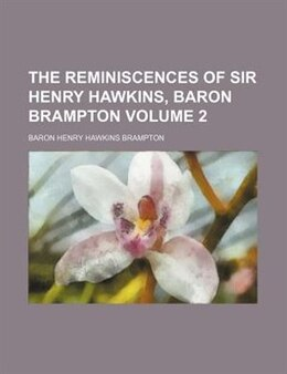 Book The reminiscences of Sir Henry Hawkins, baron Brampton by Henry Hawkins Brampton